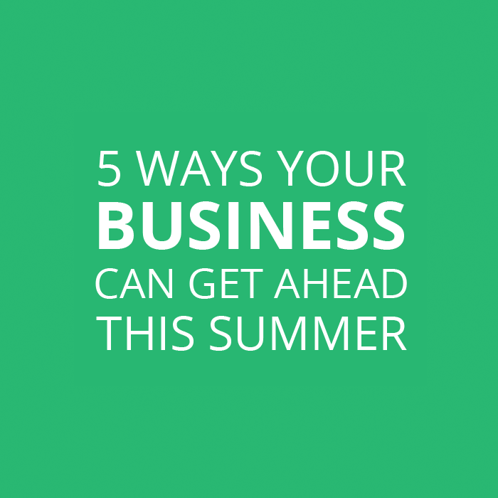 title graphic: 5 Ways Your Business Can Get Ahead This Summer
